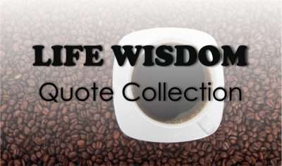 Life Wisdom Quote Collection